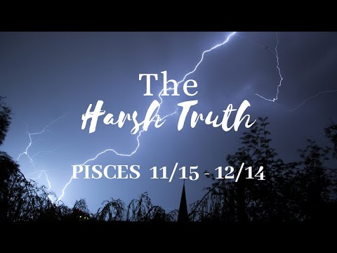 PISCES: The Harsh Truth 11/15 - 12/14