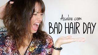 O que fazer em um bad hair day?
