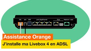 Assistance Orange - J'installe ma Livebox 4 en ADSL - Orange