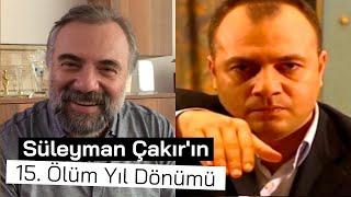Oktay Kaynarca'dan Süleyman Çakır'ın 15. Ölüm Yıldönümü Mesajı