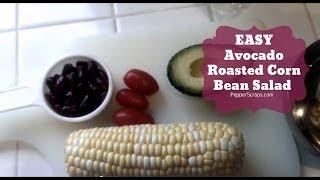 Easy Avocado Roasted Corn Bean Salad Recipe