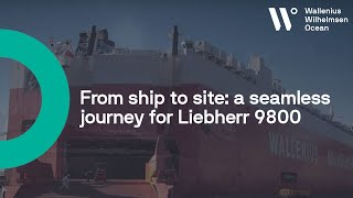 From ship to site: a seamless journey for Liebherr 9800