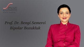 Prof. Dr. Bengi Semerci Bipolar Bozukluk