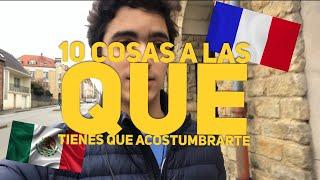 MEXICANO EN FRANCIA: 10 COSAS A LAS QUE TIENES QUE ACOSTUMBRARTE