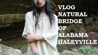 VLOG NATURAL BRIDGE OF ALABAMA HALEYVILLE