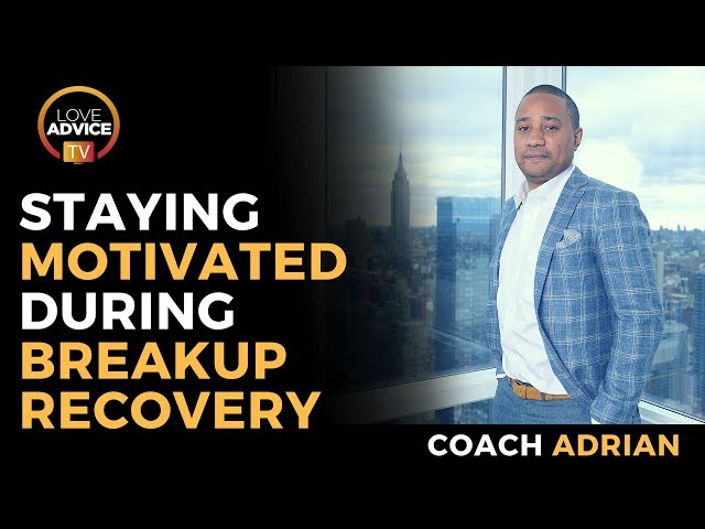 Staying Motivated During Breakup Recovery | How To Not Give Up On Your Ex