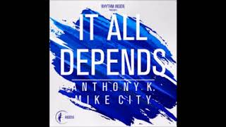 IT ALL DEPENDS - ANTHONY K & MIKE CITY