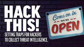 Hack This! Setting Traps For Hackers To Collect Threat Intelligence