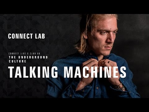 Talking Machines (Live) - Connect Lab #03