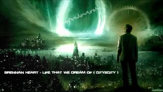 Brennan Heart - Life That We Dream Of (City2City) [HQ Original]