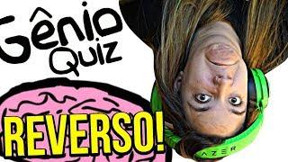 GÊNIO QUIZ REVERSO!!!!