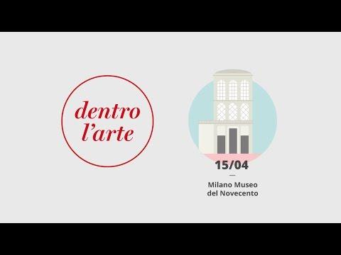 Dentro L'arte MILANO Museo Del Novecento 15 Aprile 2016