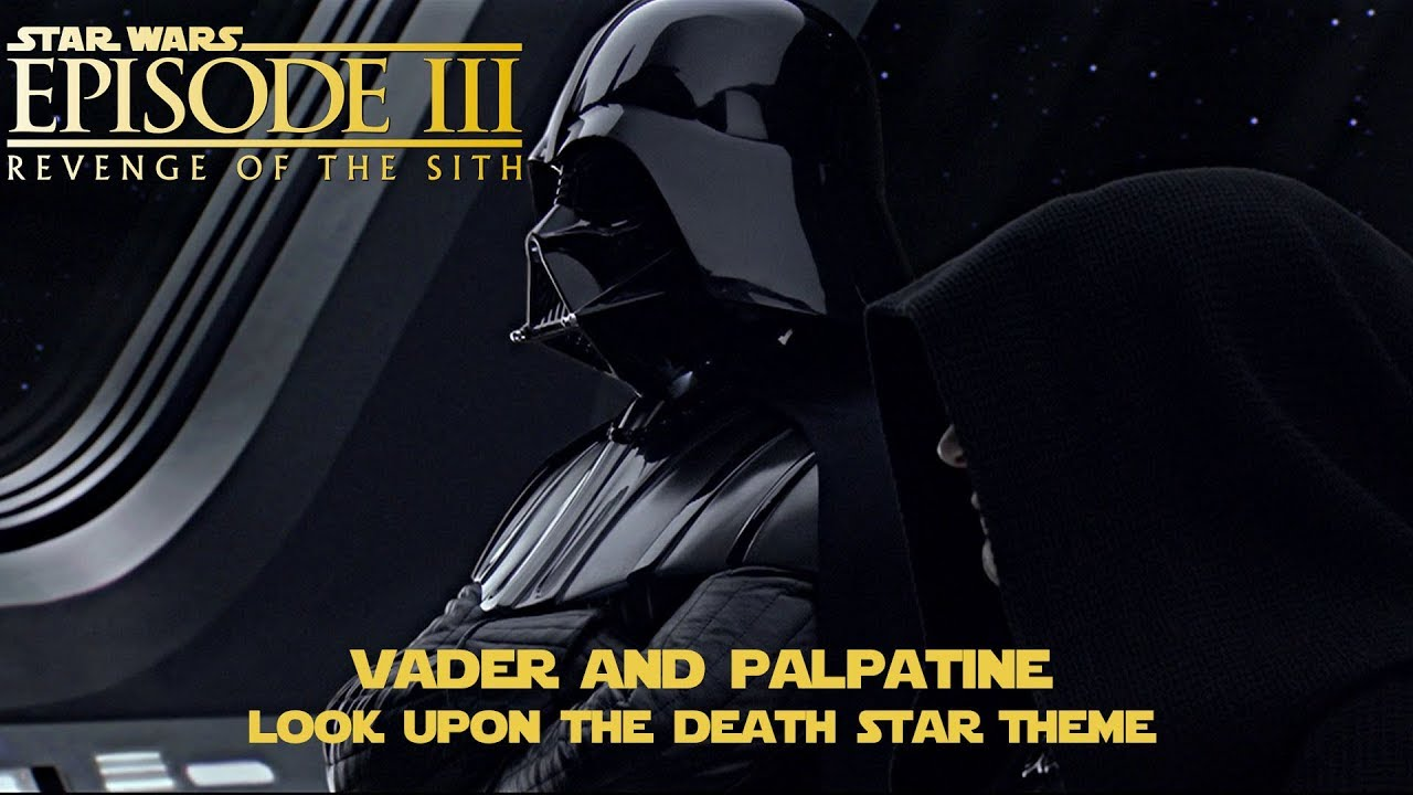 Star Wars Episode Iii Revenge Of The Sith Vader And Palpatine Look Upon The Death Star Melody Youtube