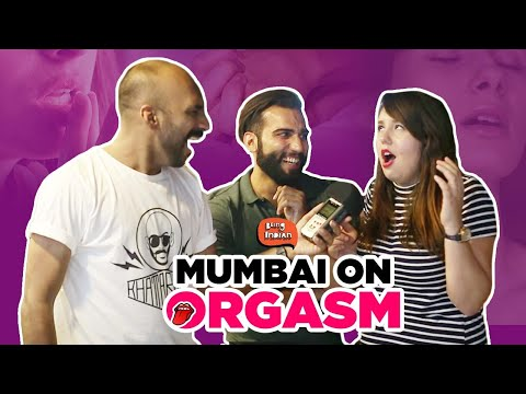 Mumbai On Orgasm | Being Indian