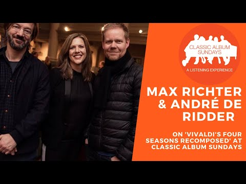 Classic Album Sundays and Spitalfields Music present Max Richter & André de Ridder Interview