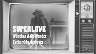 SUPERLOVE (Whethan + Oh Wonder) // Cover by Esther Charis