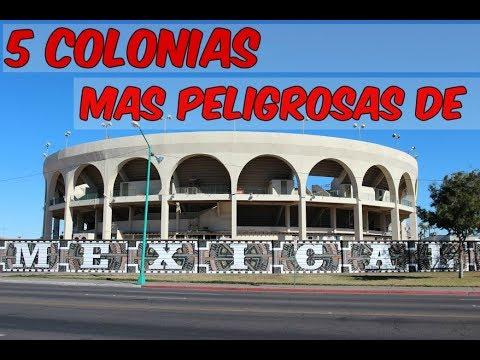 5 COLONIAS MAS PELIGROSAS DE MEXICALI