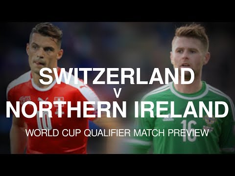 Switzerland v Northern Ireland - World Cup Qualifier Match Preview