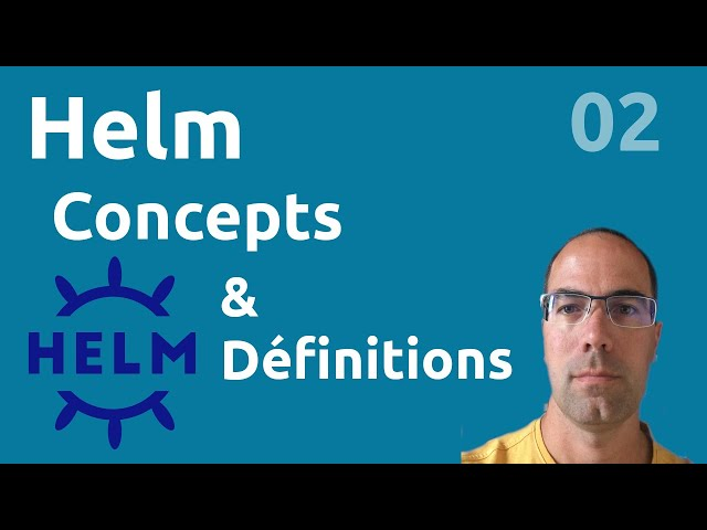 Concepts & Définitions - #Helm 02