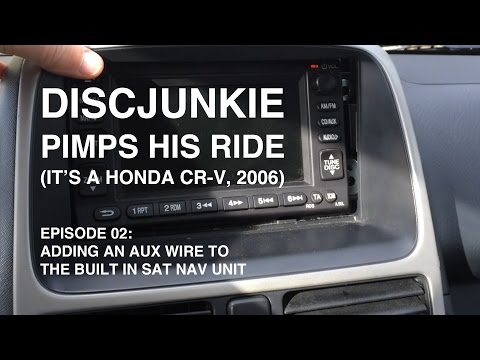 DISCJUNKIE PIMPS HIS HONDA CR-V 2006 | EP02: Adding An AUX Wire To The Built In Sat Nav Unit