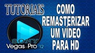Como Remasterizar um vídeo para HD - Tutoriais Sony Vegas Pro