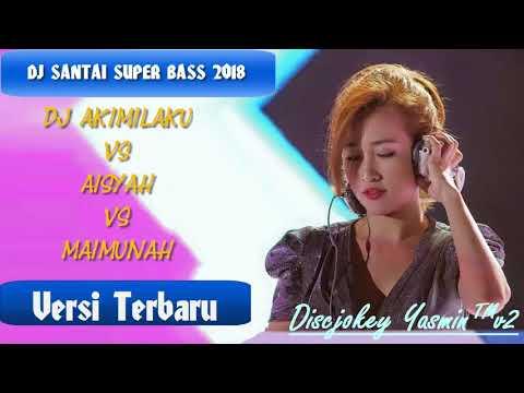 DJ SANTAI SUPER BASS 2018 - DJ AISYAH VS JAMILA VS AKIMILAKU REMIX ENAK MANTAB JIWA