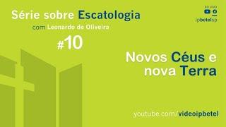 Escatologia: Novos Céus e nova Terra | Leonardo Oliveira