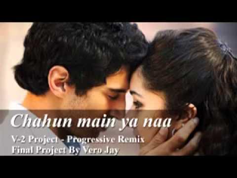 Chahun Main Ya Naa  V 2 Project   Progressive Remix