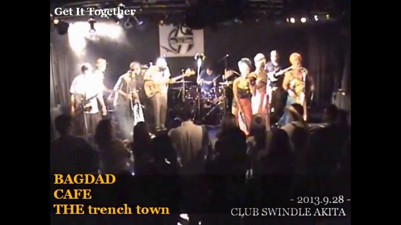 Get It Together -BAGDAD CAFE THE trench town 2013.9.28 CLUB SWINDLE AKITA