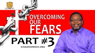 Overcoming Our Fears Part 3