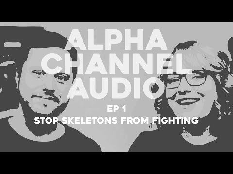 Stop Skeletons From Fighting - Alpha Channel Audio Ep 1