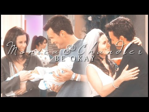 Monica & Chandler | Be Okay (HBD Elo!)