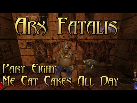 Arx Fatalis - Part 8: Me Eat Cakes All Day