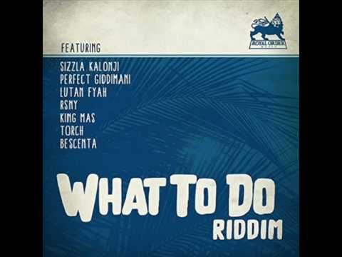 What To Do Riddim Mix (Full) Feat. Lutan Fyah, Sizzla, Perfect, (Royal Order Music)