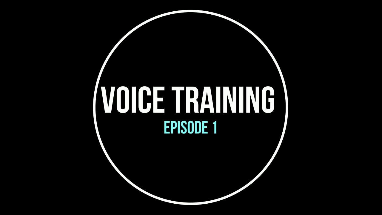 Voice Training: Episode 1  @voicetraining