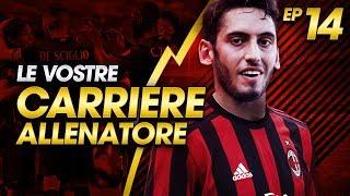 CALHANOGLU AL MILAN! | LE VOSTRE CARRIERE ALLENATORE EP.14 | FIFA 17 [ITA]