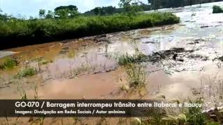 Barragem rompida interrompe GO-070 entre Itaberaí e Ituaçu