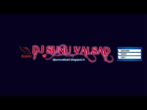DJ SUNU VALSAD MUSIC 2017