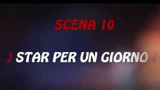 """)IL DIETRO LE QUINTE( : SCENA 10 """"STAR PER UN GIORNO"""""""