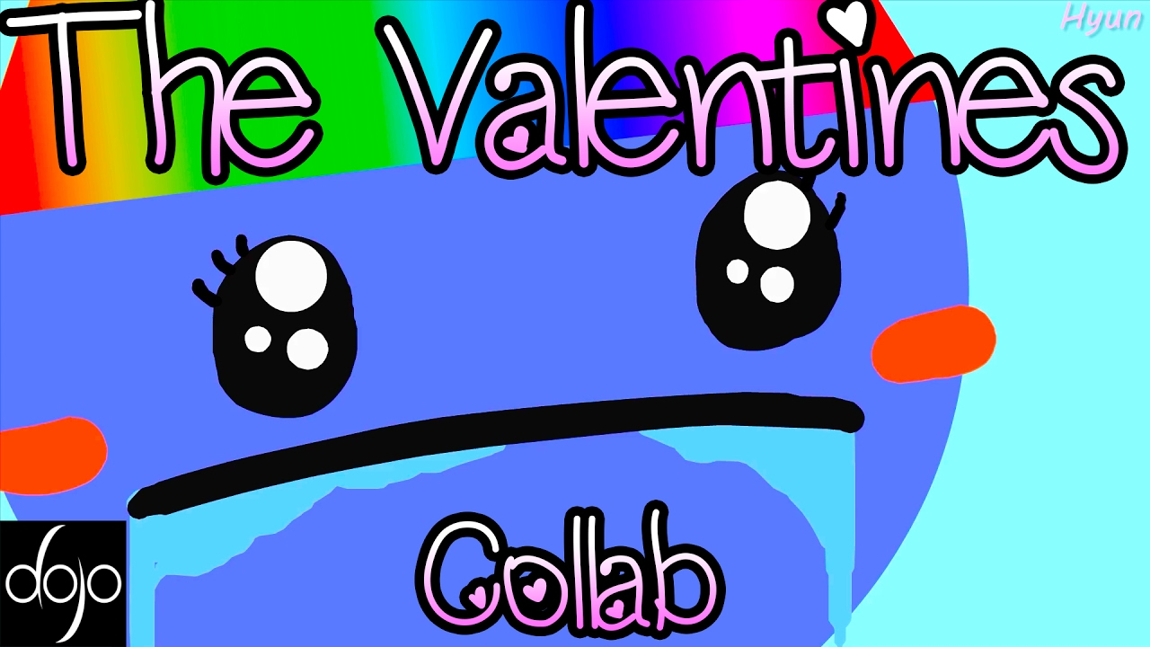 The Valentineu0027s Collab   YouTube