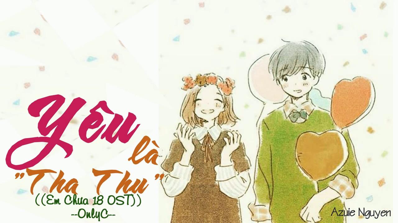 [Lyrics]  Yêu Là Tha Thu (Em Chưa 18 OST) – OnlyC