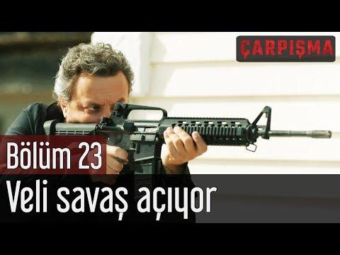 Çarpışma 23. Bölüm - Veli Savaş Açıyor