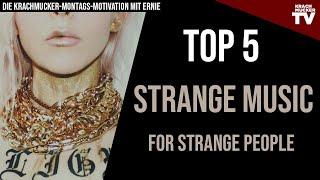 TOP 5  STRANGE MUSIC for STRANGE PEOPLE | Die Montags-Krachmucker-Toplist