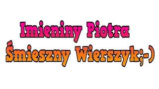 Wiersz na Imieniny Piotra Śmieszne Wierszyki Życzenia Imieninowe Piotr Rymowanki Po Polsku PL