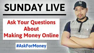 #askformoney sunday live : ask about making money online