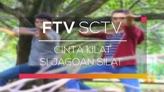FTV SCTV - Cinta Kilat Si Jagoan Silat