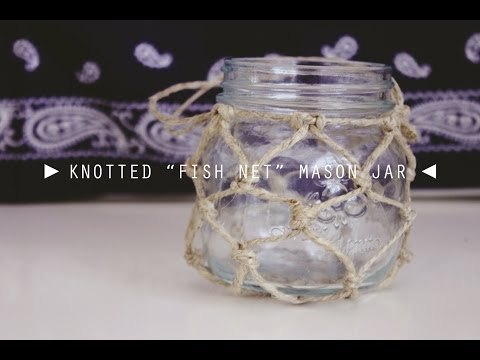 "DIY Knotted ""Fish Net"" Mason Jar 