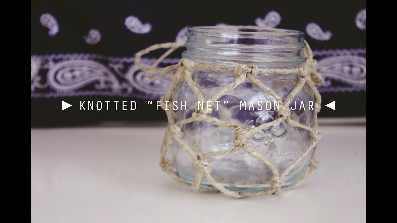 Diy Knotted Quot Fish Net Quot Mason Jar Uo Inspired Youtube