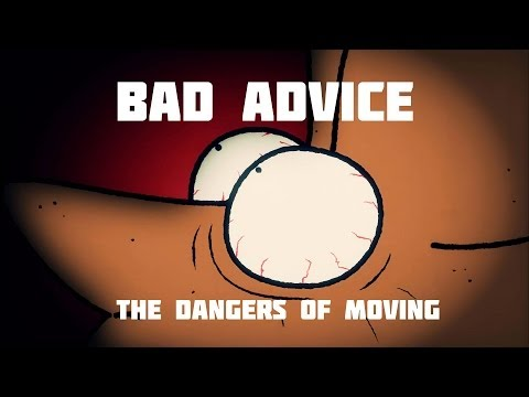 The Dangers Of Moving : BAD Advice : MrWeebl
