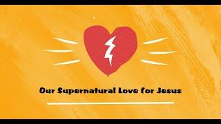 5-05-19 Our Supernatural Love for Jesus - Dan Mickelson